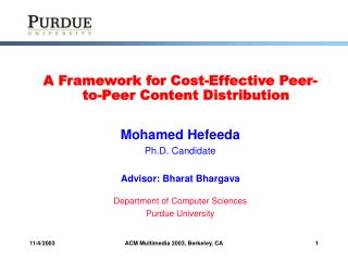 A Framework for Cost-Effective Peer-to-Peer Content Distribution Mohamed Hefeeda Ph.D. Candidate Advisor: Bharat Bharga