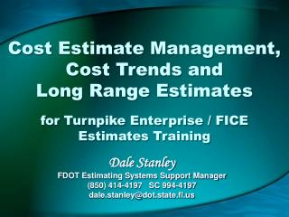 Cost Estimate Management, Cost Trends and Long Range Estimates for Turnpike Enterprise / FICE Estimates Training