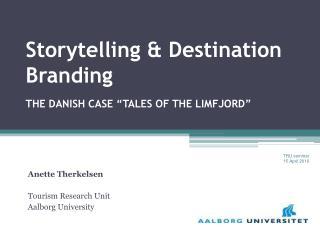 "Storytelling & Destination Branding  the Danish case ""Tales of The  Limfjord """