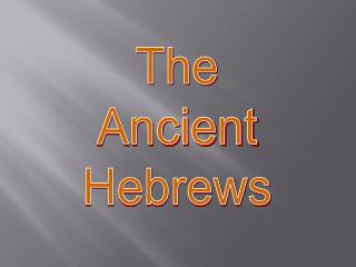 The Ancient Hebrews