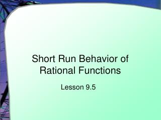 Short Run Behavior of Rational Functions