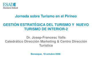 Jornada sobre Turismo en el Pirineo GESTIÓN ESTRATÉGICA DEL TURISMO Y  NUEVO TURISMO DE INTERIOR-2 Dr. Josep-Francesc V