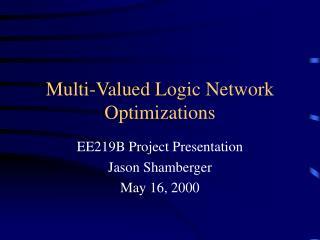 Multi-Valued Logic Network Optimizations