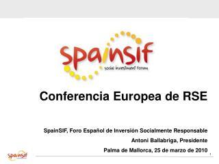 Conferencia Europea de RSE SpainSIF, Foro Espa�ol de Inversi�n Socialmente Responsable Antoni Ballabriga, Presidente Pa