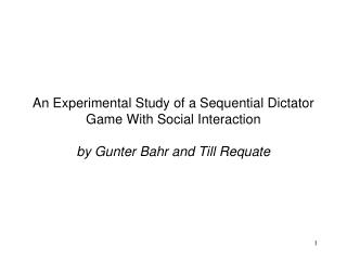 An Experimental Study of a Sequential Dictator Game With Social Interaction  by Gunter Bahr and Till Requate