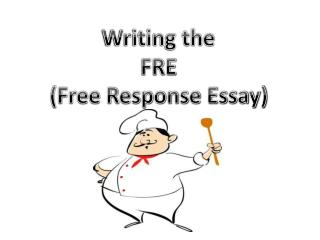 Writing the FRE (Free Response Essay)