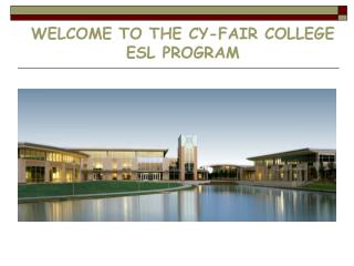 WELCOME TO  THE  C Y -FAIR  COLLEGE  ESL  PROGRAM