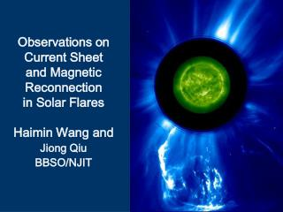 Observations on Current Sheet and Magnetic Reconnection in Solar Flares Haimin Wang and Jiong Qiu BBSO/NJIT