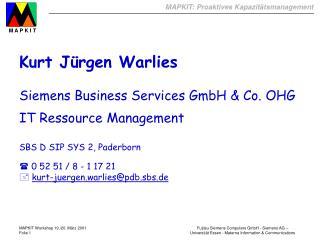 Kurt Jürgen Warlies Siemens Business Services GmbH & Co. OHG IT Ressource Management SBS D SIP SYS 2, Paderborn   0 52