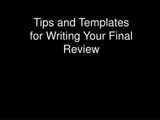 Tips and Templates for Writing Your Final Review