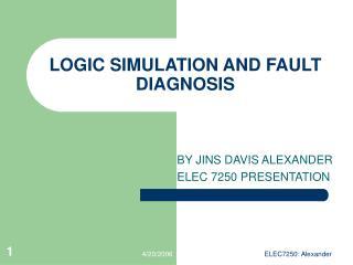 LOGIC SIMULATION AND FAULT DIAGNOSIS