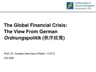The Global Financial Crisis: The View From German  Ordnungspolitik  ( 秩序政策 )