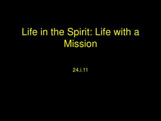 Life in the Spirit: Life with a Mission