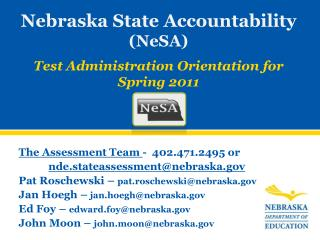 The Assessment Team  -  402.471.2495 or  nde.stateassessment@nebraska.gov Pat Roschewski –  pat.roschewski@nebraska.gov