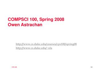 COMPSCI 100, Spring 2008 Owen Astrachan