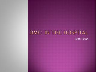 BME: In the Hospital