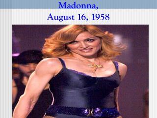 Madonna,  August 16, 1958
