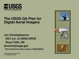 Jon Christopherson   SGT, Inc. at USGS EROS   Sioux Falls, SD jonchris@usgs.gov   Work performed under contract: 08HQCN