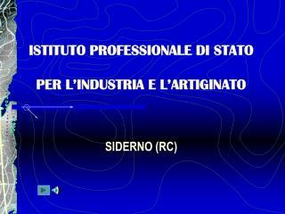 ISTITUTO PROFESSIONALE DI STATO PER L'INDUSTRIA E L'ARTIGINATO SIDERNO (RC)