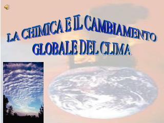 LA CHIMICA E IL CAMBIAMENTO GLOBALE DEL CLIMA