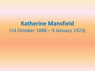 Katherine Mansfield (14 October 1888 – 9 January 1923)