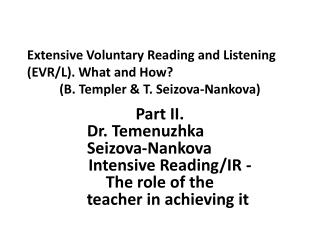 Extensive Voluntary Reading and Listening                        (EVR/L). What and How? (B. Templer & T. Seizova-Nankov