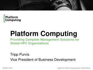 Platform Computing Providing Complete Management Solutions for  Global HPC Organizations