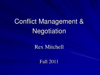 Conflict Management & Negotiation Rex Mitchell Fall 2011