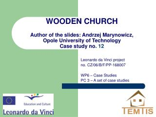 WOODEN CHURCH Author of the slides:  Andrzej Marynowicz ,  Opole University of Technology Case study no.  12