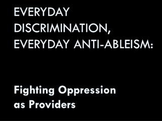Everyday Discrimination, Everyday Anti-Ableism: