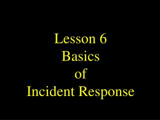 Lesson 6 Basics of Incident Response
