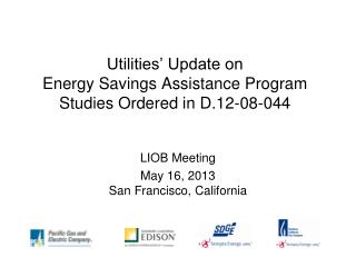 Utilities' Update on   Energy Savings Assistance Program Studies Ordered in D.12-08-044