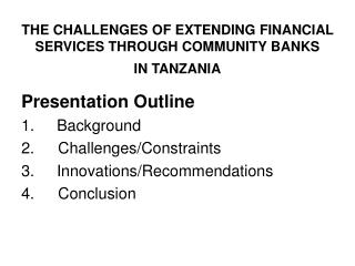 THE CHALLENGES OF EXTENDING FINANCIAL SERVICES THROUGH COMMUNITY BANKS  IN TANZANIA