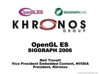 OpenGL ES SIGGRAPH 2006