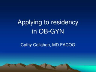 Applying to residency  in OB-GYN Cathy Callahan, MD FACOG