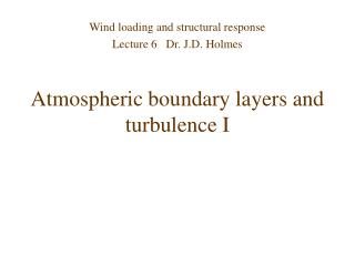 Atmospheric boundary layers and turbulence I