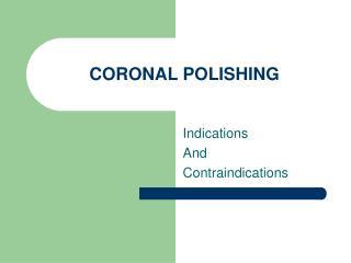 CORONAL POLISHING