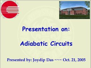 Presented by: Joydip Das ~~~ Oct. 21, 2005