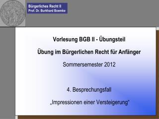 """Vorlesung BGB II - Übungsteil Übung im Bürgerlichen Recht für Anfänger Sommersemester 2012 4. Besprechungsfall  """"Impres"""