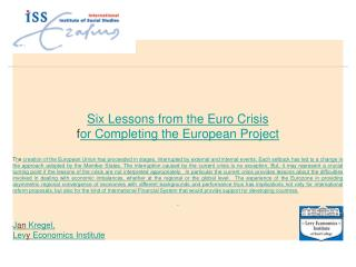 ISS Public Lecture Six Lessons from the Euro Crisis  f or Completing the European Project
