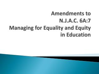 Amendments to  N.J.A.C. 6A:7 Managing for Equality and Equity in Education