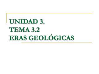 UNIDAD 3. TEMA 3.2  ERAS GEOL�GICAS