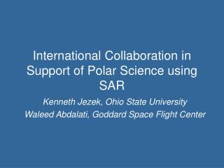 International Collaboration in Support of Polar Science using SAR