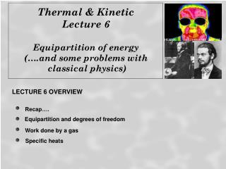 Thermal & Kinetic  Lecture 6 Equipartition of energy  (….and some problems with  classical physics)