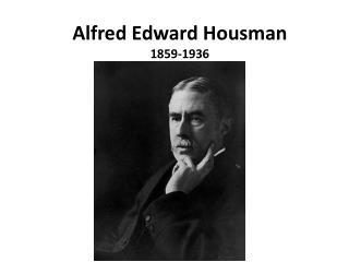 Alfred Edward  Housman 1859-1936