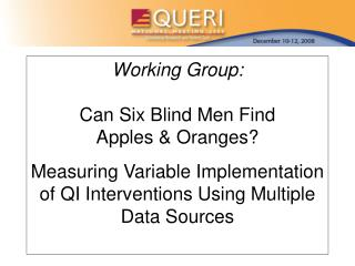 Working Group: Can Six Blind Men Find Apples & Oranges? Measuring Variable Implementation of QI Interventions Using Mul