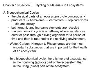Chapter 16 Section 3    Cycling of Materials in Ecosystems Biogeochemical Cycles the physical parts of an ecosystem cyc