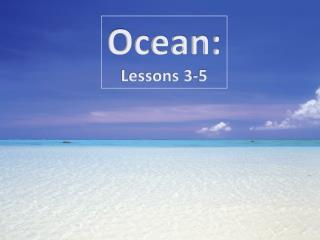 Ocean: Lessons 3-5