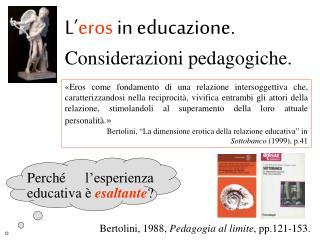 L' eros  in educazione .  Considerazioni pedagogiche.