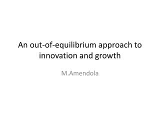 An out-of-equilibrium approach to innovation and growth